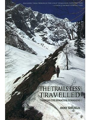 The Trails Less Travelled (Trekking The Himachal Himalayas)