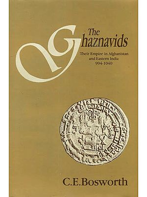 The Ghaznavids (Their Empire in Afghanistan and Eastern India 994-1040)