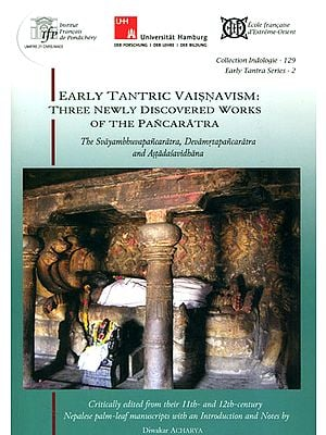 Early Tantric Vaisnavism: Three Newly Discovered Works of The Pancaratra (The Svayambhuvapancaratra, Devamrtapancaratra and Astadasavidhana)