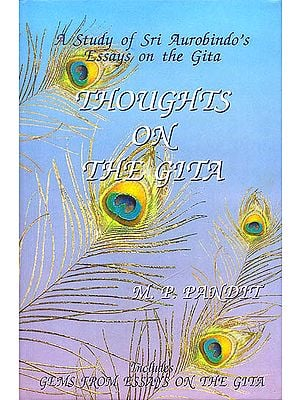 Thoughts on The Gita (A Study of Sri Aurobindo's Essays on The Gita)