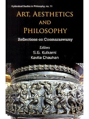 Art, Aesthetics and Philosophy (Reflections on Coomaraswamy)