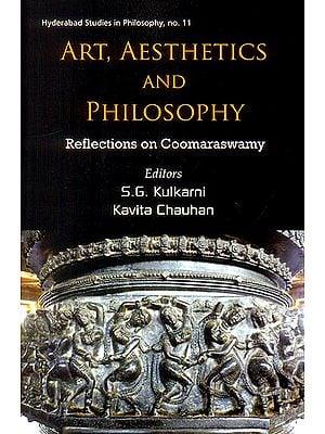 Art, Aesthetics and Philosophy (Reflections on Coomaraswamy)