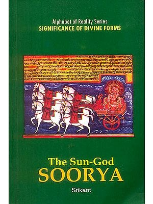 The Sun-God Surya (Alphabet of Reality Series: Significance of Divine Forms)