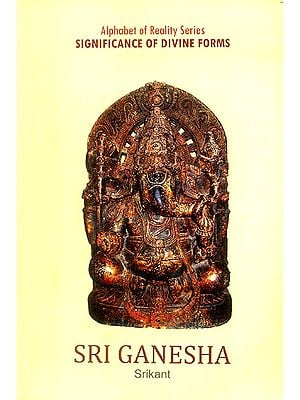 Sri Ganesha (Alphabet of Reality Series: Significance of Divine Forms)