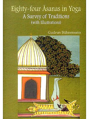 Eighty-four Asanas in Yoga: A Survey of Traditions (With Illustrations)