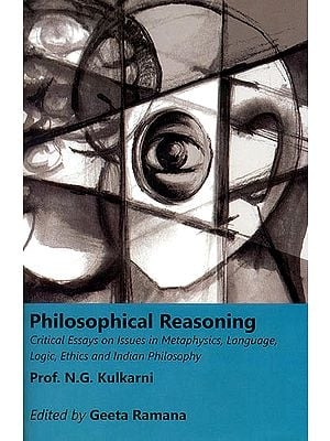 Philosphical Reasoning (Critical Essays on Issues in Metaphysics, Language, Logic, Ethic and Indian Philosophy)