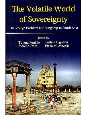 The Volatile World of Sovereignty (The Vratya Problem and Kingship in South Asia)