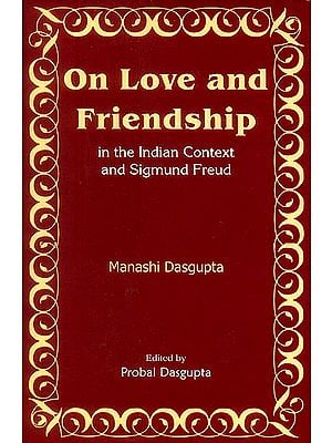 On Love and Friendship in The Indian Context and Sigmund Freud