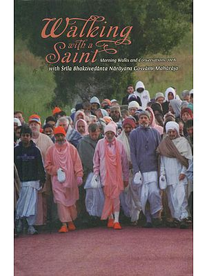 Walking with a Saint 2008 (Morning Walks and Conversations with Srila Bhaktivedanta Narayana Gosvami Maharaja)
