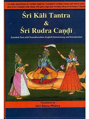 Sri Kali Tantra & Sri Rudra Candi (An Assortment of Mantras, Worship Rituals and Tantric Practices of Sri Dakshina Kali, Along with Glory Saga and Worship Ritual of Sri Rudra Chandi)