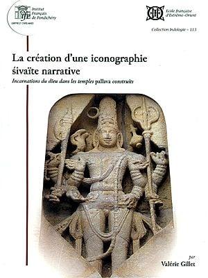 La Creation D'une Iconographie Sivaite Narrative (Incarnations du dieu dans les temples pallava construits)