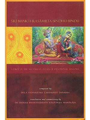 Sri Bhakti Rasamrta Sindhu Bindu (A Drop of The Nectarean Ocean of Devotional Mellows)