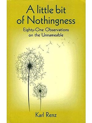 A Little Bit of Nothingness (Eighty-One Observations on the Unnameable)
