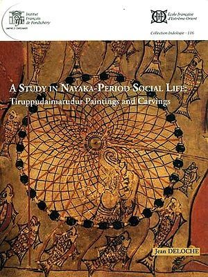 A Study  in Nayaka-Period Social Life: Tiruppudaimarudur Paintings and Carvings