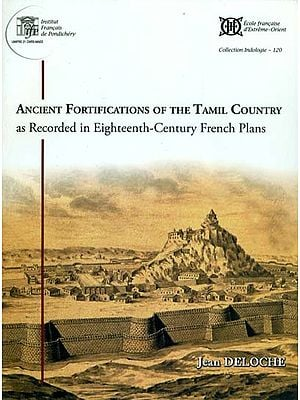 Ancient Fortifications of the Tamil Country as Recorded in Eighteenth Century French Plans