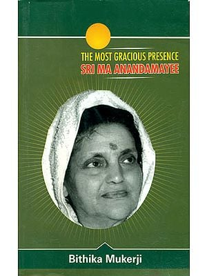 The Most Gracious Presence Sri Ma Anandamayi (Volume II)