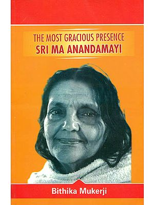 The Most Gracious Presence Sri Ma Anandamayi (Volume III)