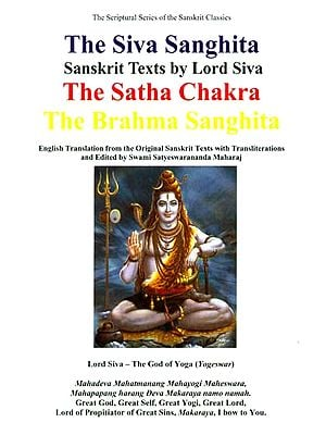 Sanskrit Texts by Lord Shiva: The Siva Sanghita, The Satha Chakra and The Brahma Sanghita