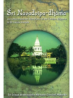 Sri Navadvipa Dhama and Other Prominent Holy Places of the Gaudiya Vaisnavas in Sri Gauda - Mandala