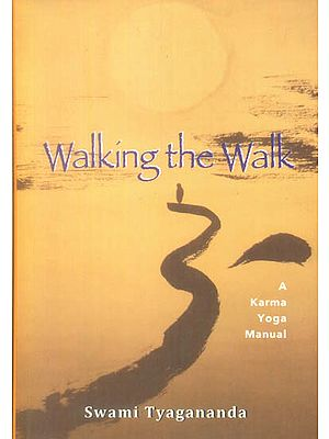 Walking The Walk (A Karma Yoga Manual)