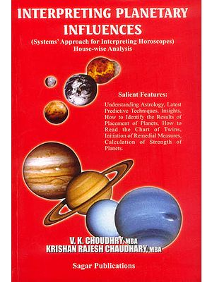 Interpreting Planetary Influences (Systems' Approach for Interpreting Horoscopes: House-wise Analysis)