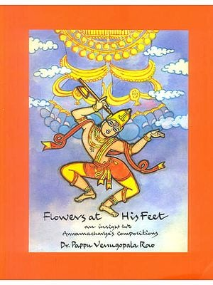 Flowers at His Feet (An Insight into Annamacharya's Compositions)
