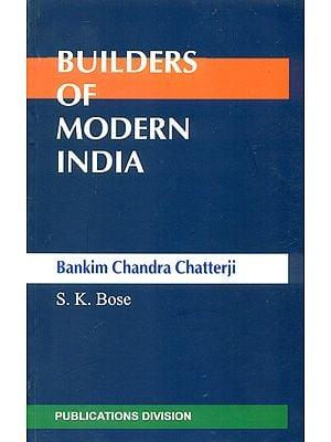 Builders of Modern India (Bankim Chandra Chatterji)