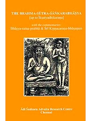 The Brahmasutra Sankarabhasya [up to Iksatyadhikarana] (With The Commentaries of Bhasya Ratna Prabha & Sri Krsnacarana Bhusanam)
