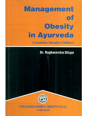 Management of Obesity in Ayurveda (Carakokta Sthoulya Chikitsa)