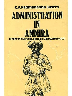 Administration in Andhra: From the Earliest Time to 13th Century A.D. (An Old and Rare Book)