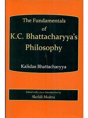 The Fundamentals of K.C. Bhattacharyya's Philosophy