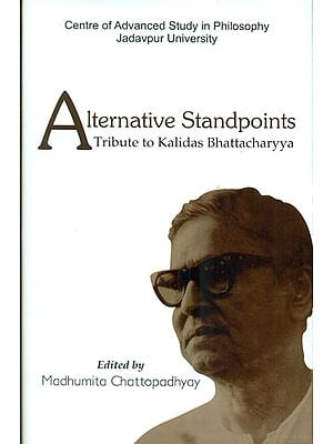 Alternative Standpoints (A Tribute to Kalidas Bhattacharyya)