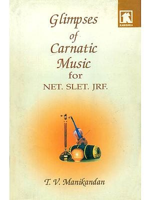 Glimpses of Carnatic Music for NET. SLET. JRF.