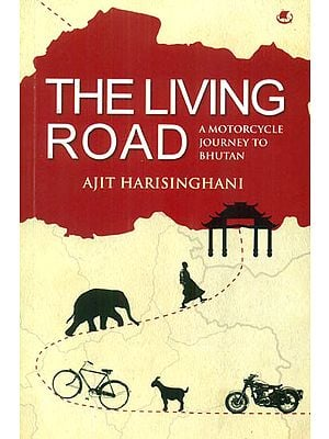 The Living Road (A Motorcycle Journey to Bhutan)