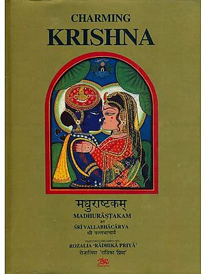 Charming Krishna: Madhurastakam by Sri Vallabhacarya - Illustrated with Original Paintings
