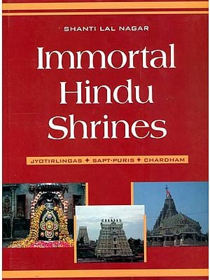 Immortal Hindu Shrines (Jyotirlingas, Sapt-Puris, Chardham)
