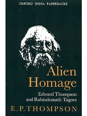 Alien Homage (Edward Thompson and Rabindranath Tagore)