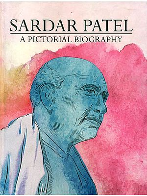 Sardar Patel (A Pictorial Biography)