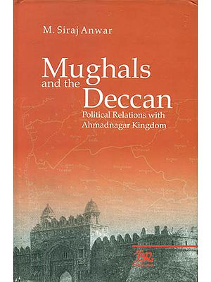 Mughals and The Deccan (Political Relations with Ahmadnagar Kingdom)