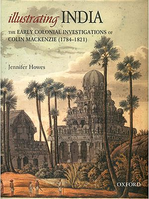 Illustrating India: The Early Colonial Investigations of Colin Mackenzie (1784-1821)