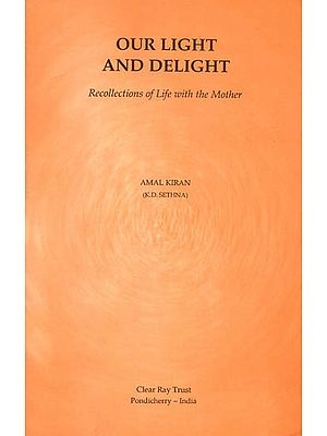 Our Light and Delight (Recollections of Life with The Mother)