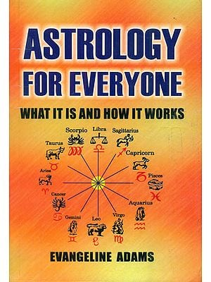 Astrology for Everyone (What it is and How it Works)