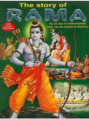 The Story of Rama (The Life Saga of Vishnu Incarnate Rama, The Man Supreme of Principles)