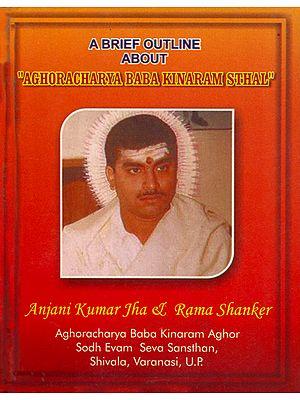 "A Brief Outline About ""Aghoracharya Baba Kinaram Sthal"""