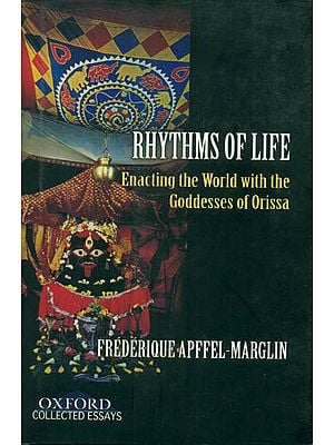Rhythms of Life (Enacting the World with the Goddesses of Orissa)