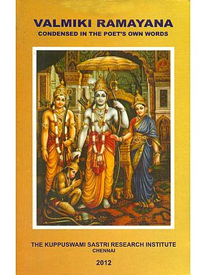 Valmiki Ramayana (Condensed in the Poet's Own Words)