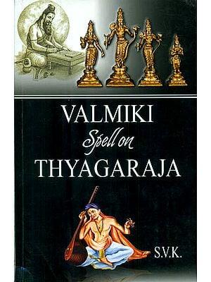 Valmiki Spell on Thyagaraja