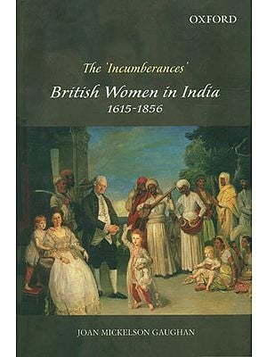 The 'Incumberances' British Women in India 1615-1856