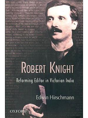 Robert Knight: Reforming Editor in Victorian India