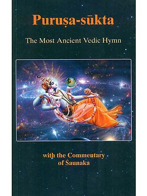 Purusa-Sukta: The Most Ancient Vedic Hymn (With the Commentary of Saunaka)